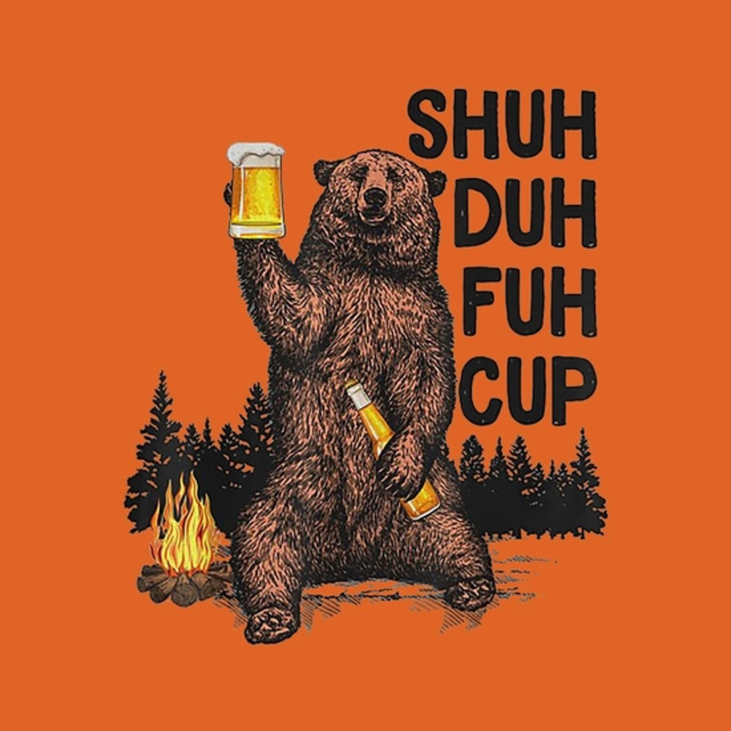 BustedTees: Shuh Duh Fuh Cup Bear Drinking Beer Camping
