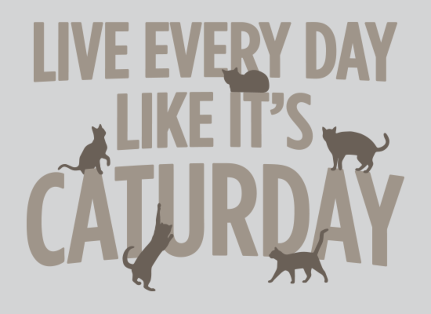 SnorgTees: Live Every Day Like It's Caturday