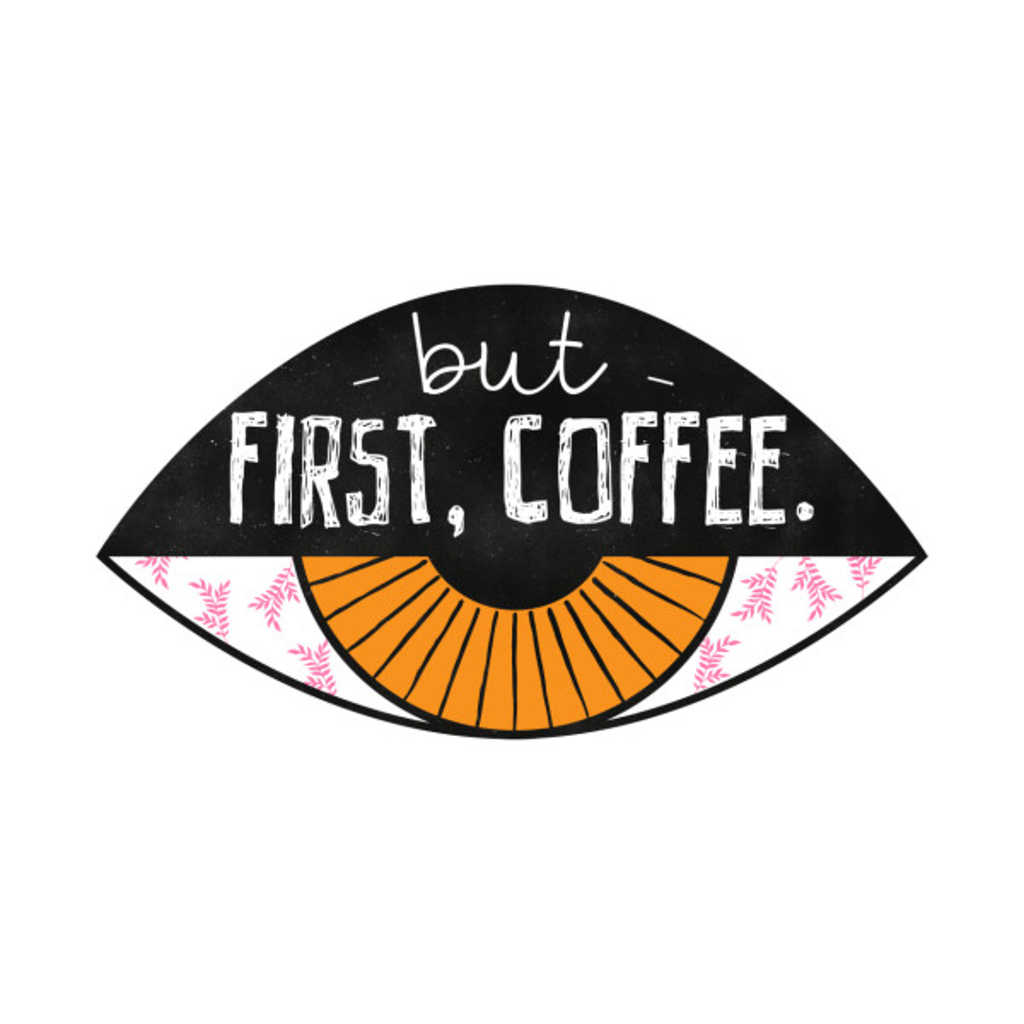 TeePublic: But first, COFFEE