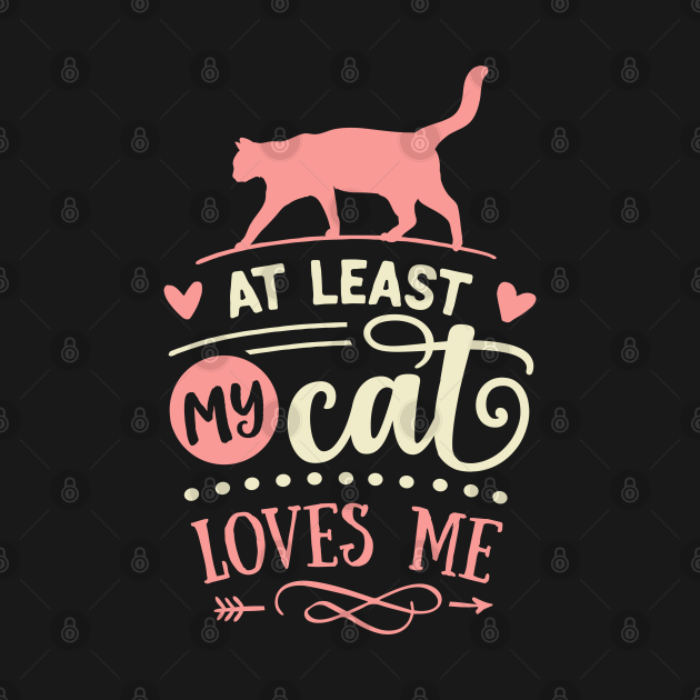 TeePublic: At Least My Cat Loves Me