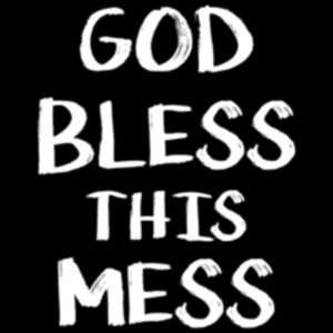 Textual Tees: God Bless This Mess
