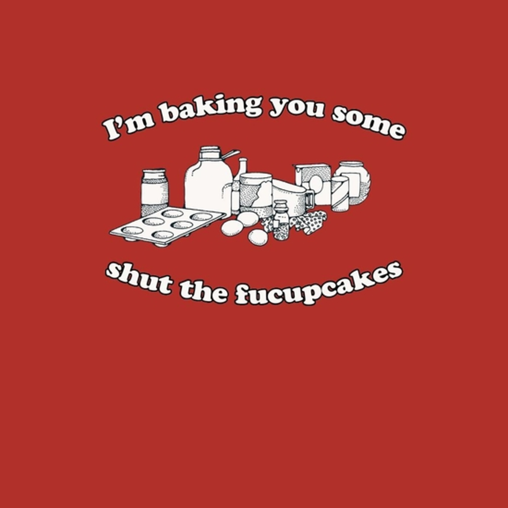 BustedTees: Shut The Fucupcakes