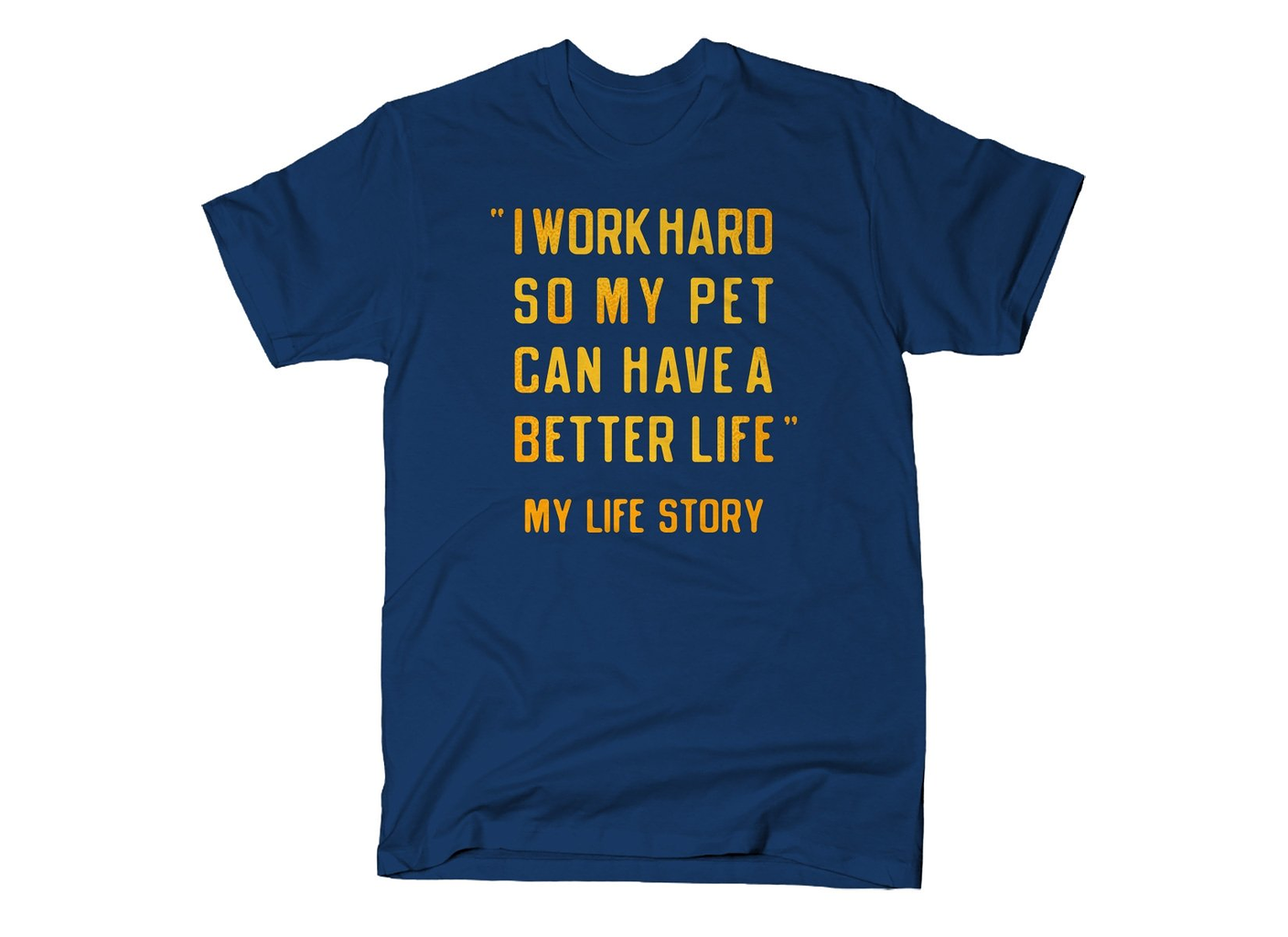 SnorgTees: I Work Hard So My Pet Can Have A Better Life