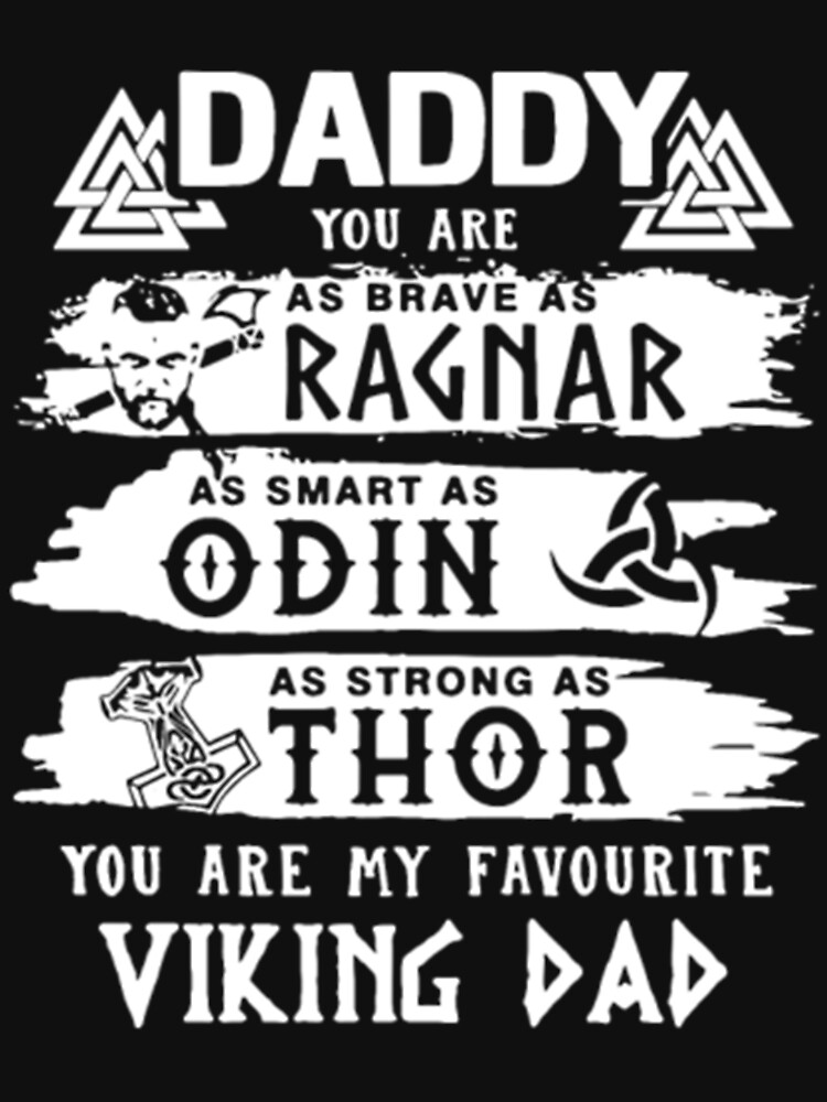 RedBubble: Daddy You Are As Brave As Ragnar As Smart As Odin As Strong As Thor Viking Dad