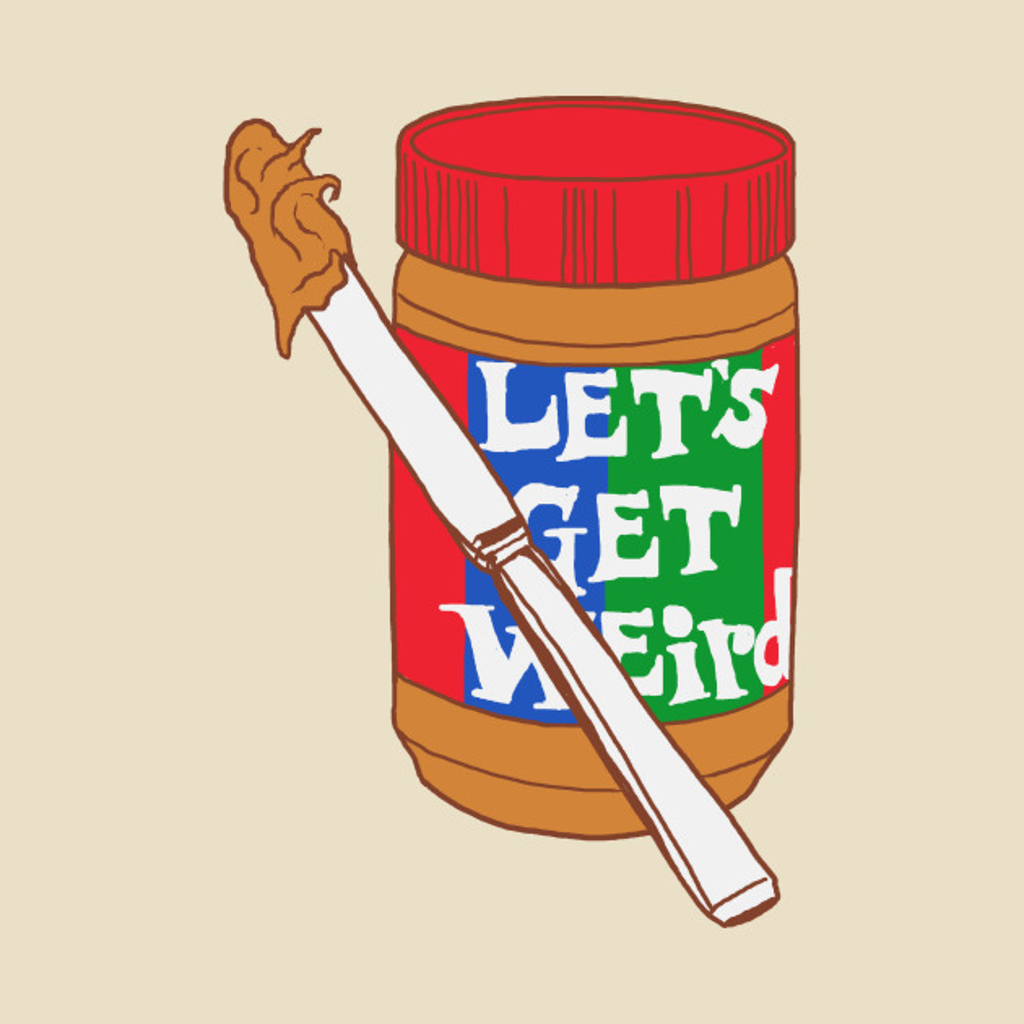 TeePublic: Let's Get Weird