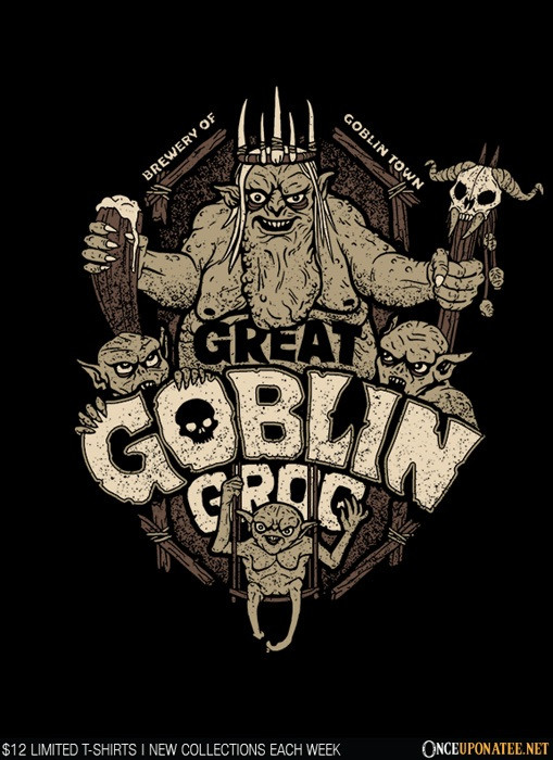 Once Upon a Tee: Great Goblin Grog