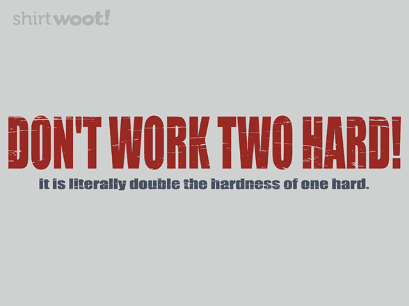 Woot!: Don't Work Two Hard