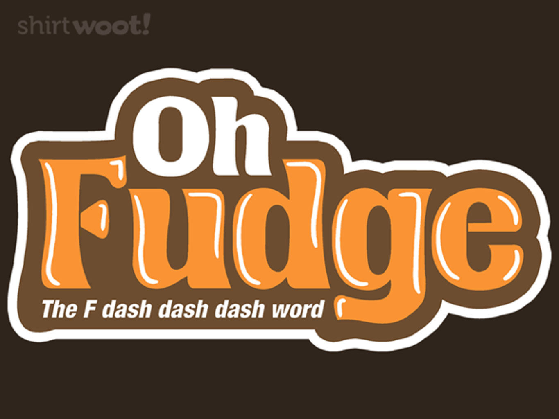 Woot!: Fudge