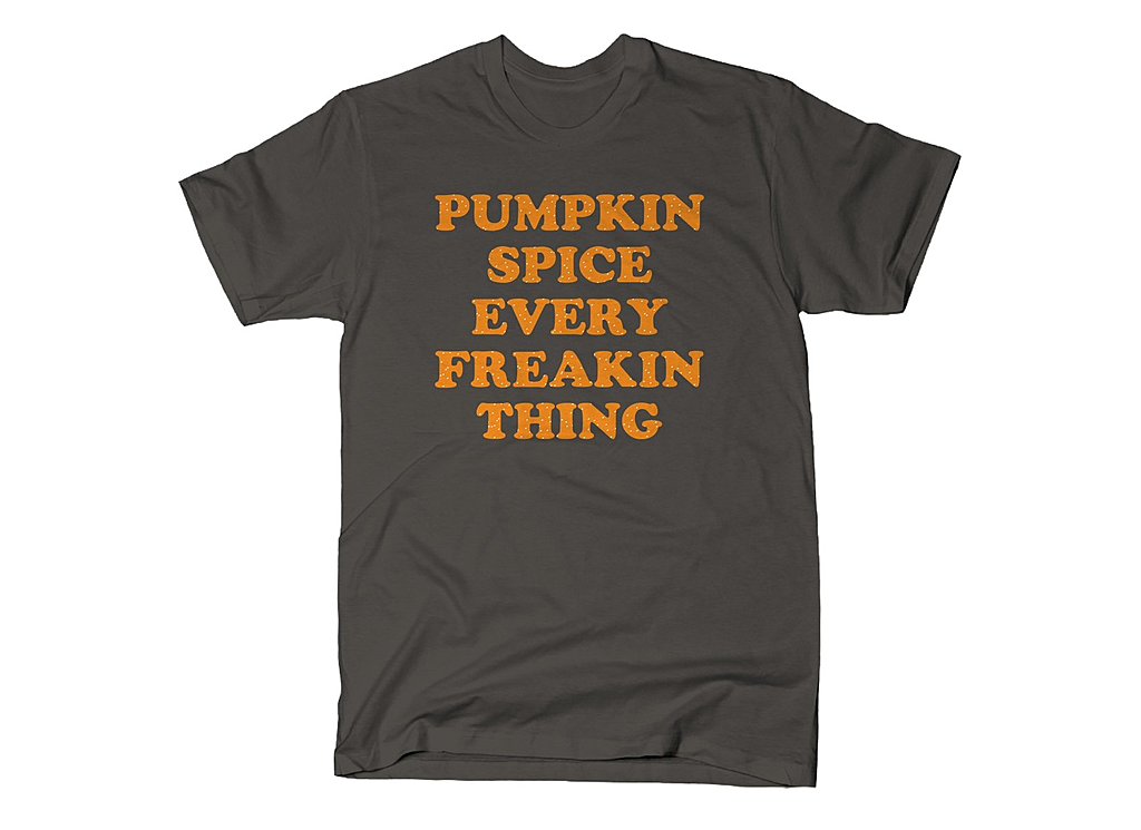 SnorgTees: Pumpkin Spice Every Freakin Thing