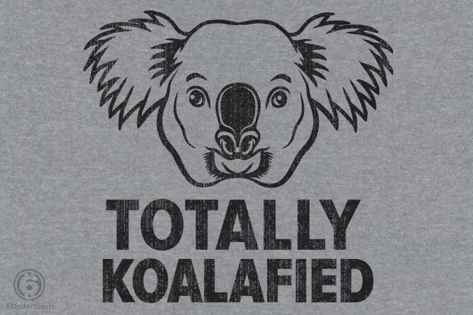 6 Dollar Shirts: Totally Koalafied