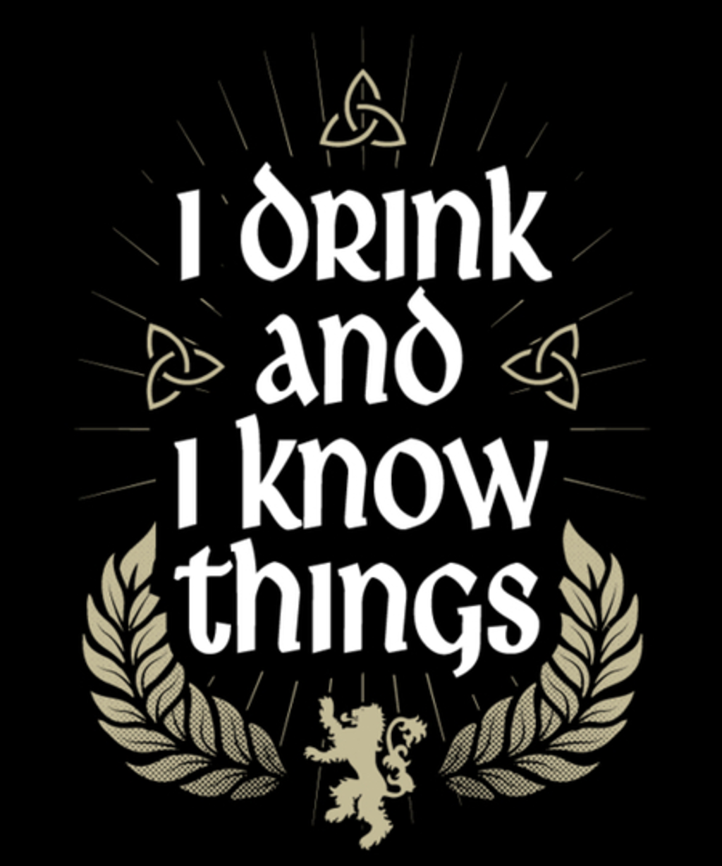Qwertee: I drink and I know things