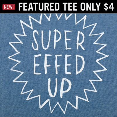 6 Dollar Shirts: Super Effed Up