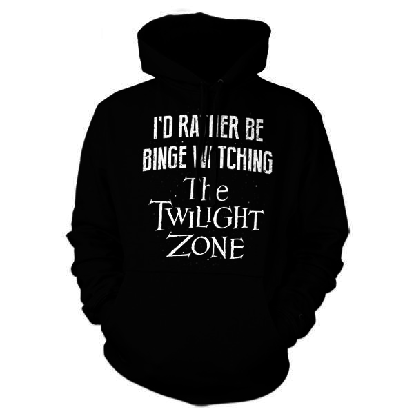 Five Finger Tees: I'd Rather Be Binge Watching The Twilight Zone Hoodie