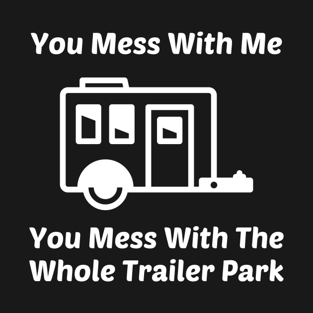 TeePublic: You Mess With Me You Mess With Whole Trailer Park