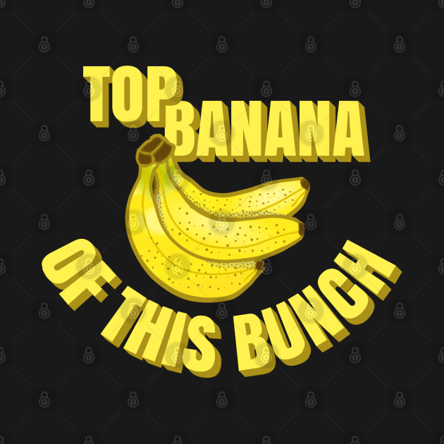 TeePublic: Top Banana of this Bunch Funny Mom Dad Group Leader Graphic