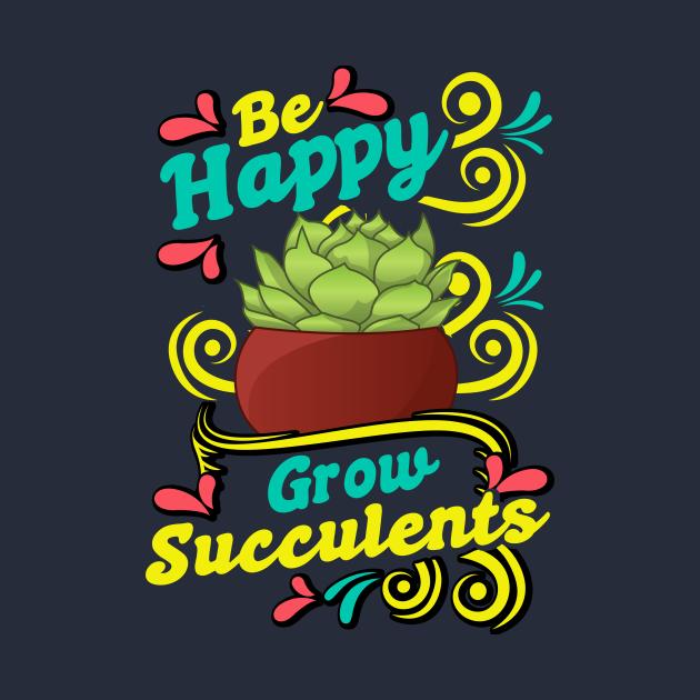 TeePublic: Be Happy Grow Succulents Cacti Cactus