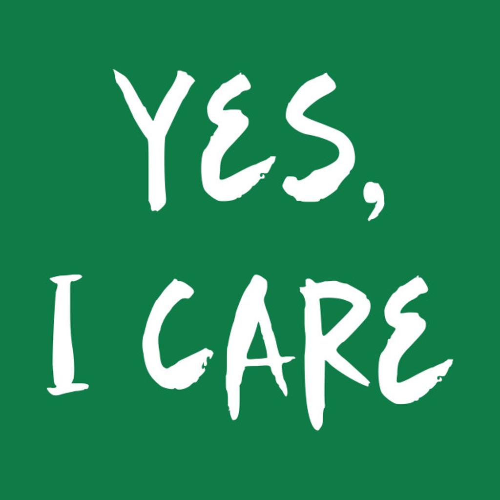 TeePublic: Yes I Care