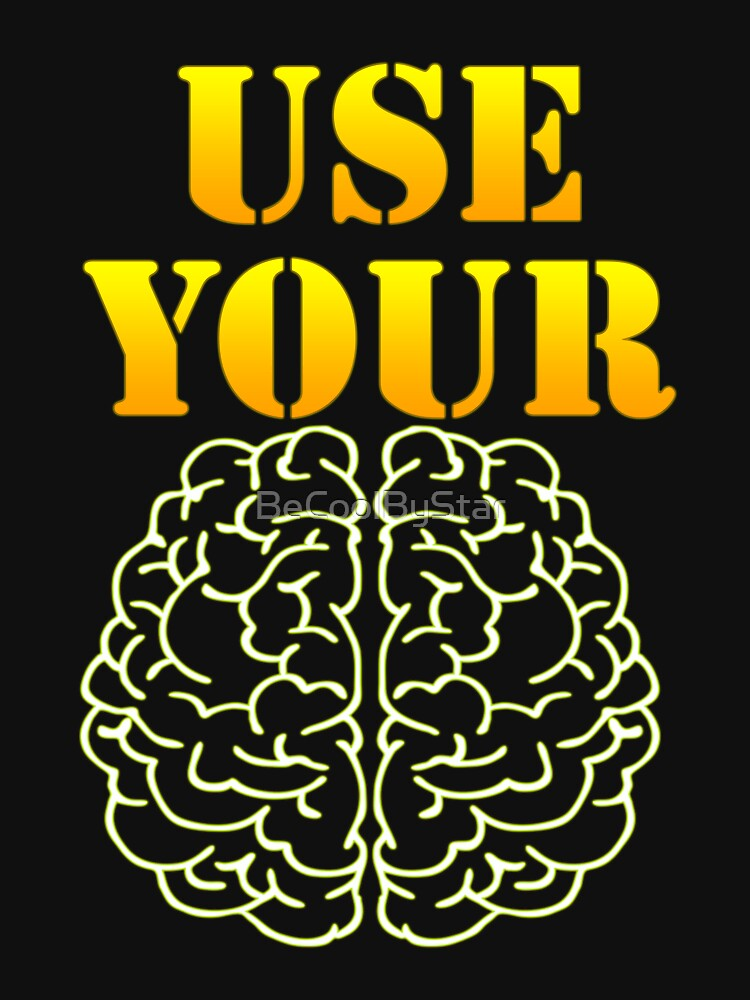 RedBubble: USE YOUR BRAIN