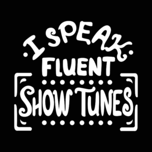 TeePublic: I Speak Fluen Show Tunes Funny Theatre Nerd