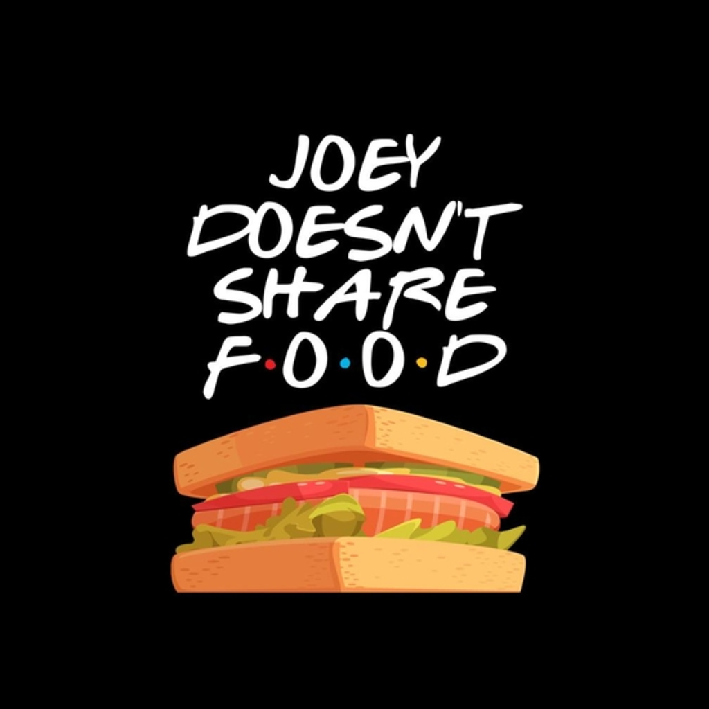 BustedTees: Joey Doesn't Share Food
