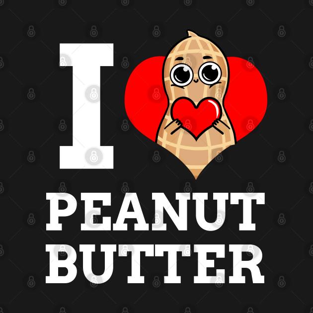 TeePublic: I Love Peanut Butter For Peanut Butter Lover