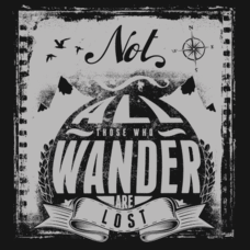 Textual Tees: Not All Those Who Wander Are Lost