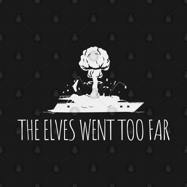 TeePublic: The Elves Went Too Far