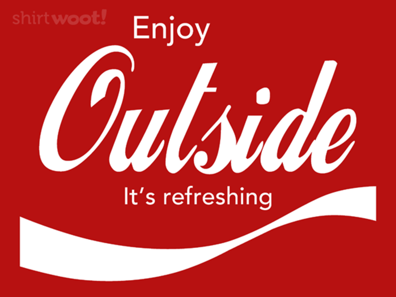 Woot!: Outside is Refreshing