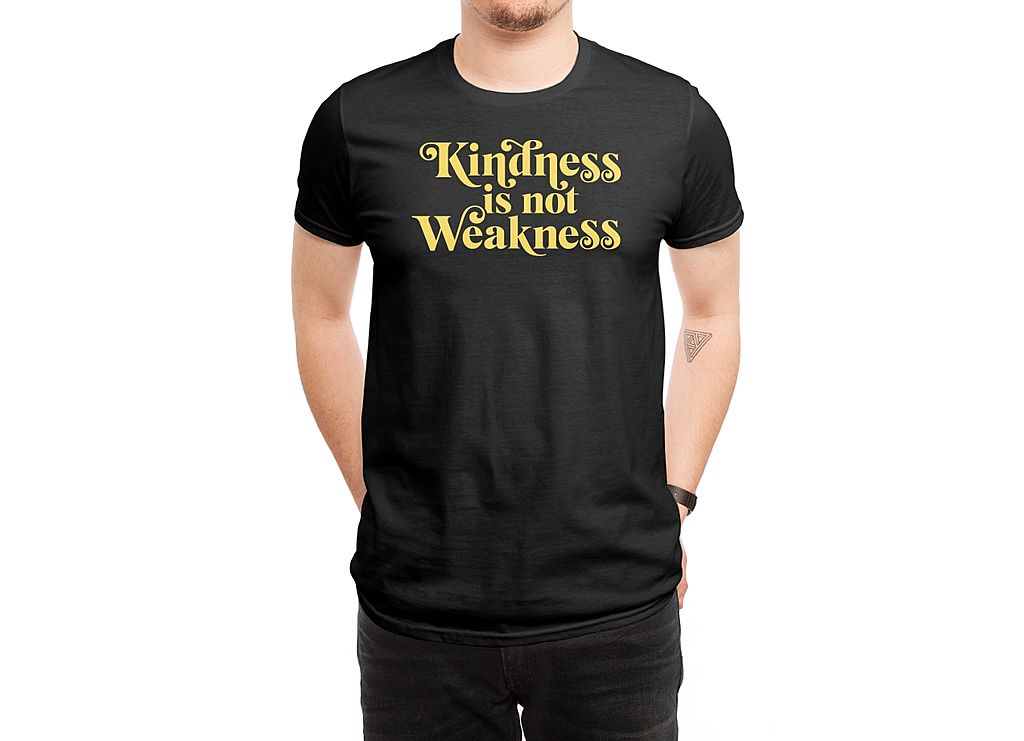Threadless: Kindness is not Weakness