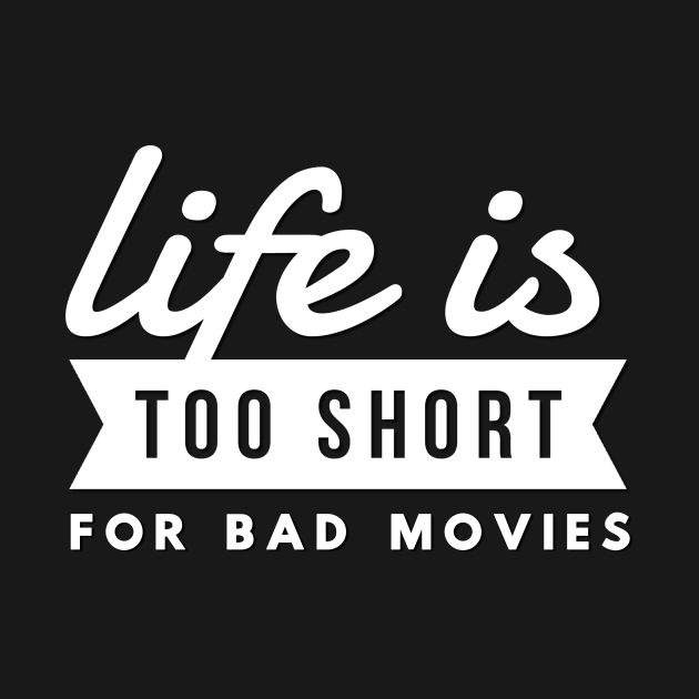 TeePublic: Movie Lover Gift Life Is Too Short For Bad Movies & Films