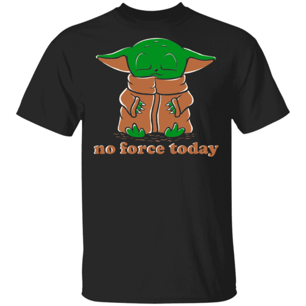 Pop-Up Tee: No Force Today