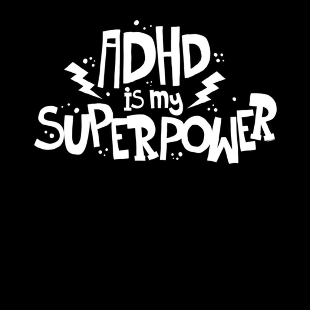 BustedTees: ADHD is My Superpower Shirt Attention Deficit Diso