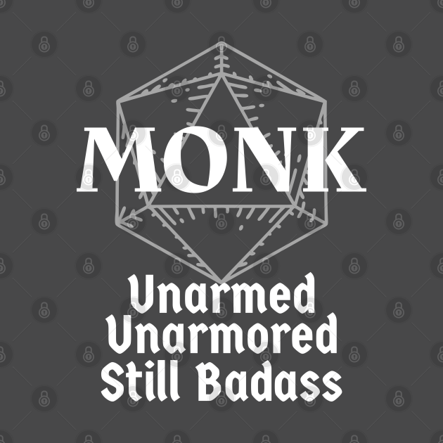 "TeePublic: ""Unarmed, Unarmored, Still Badass"" DnD Monk Class Print"