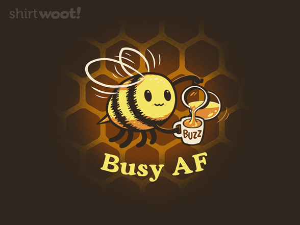 Woot!: Busy AF