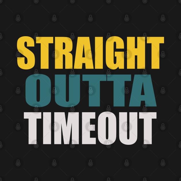 TeePublic: straight outta , funny straight outta timeout
