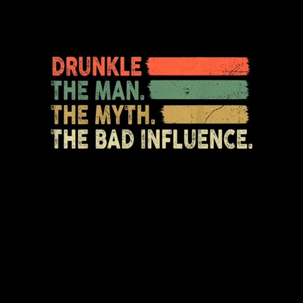 BustedTees: Mens Drunkle The Man The Myth The Bad Influence
