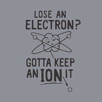 BustedTees: Lose Electron Got Ion
