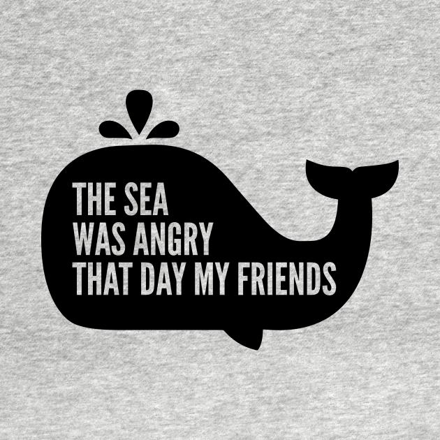 TeePublic: The Sea Was Angry That Day My Friends