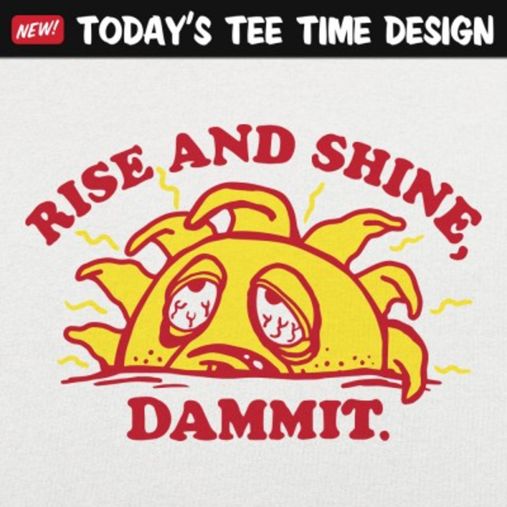 6 Dollar Shirts: Rise And Shine Dammit