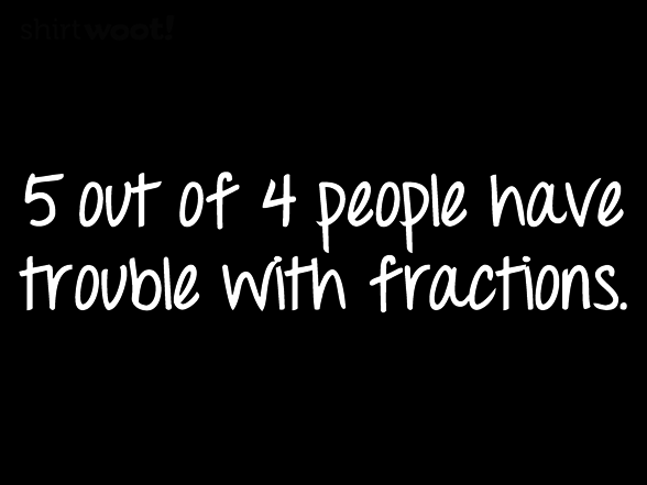Woot!: Fractions are Hard