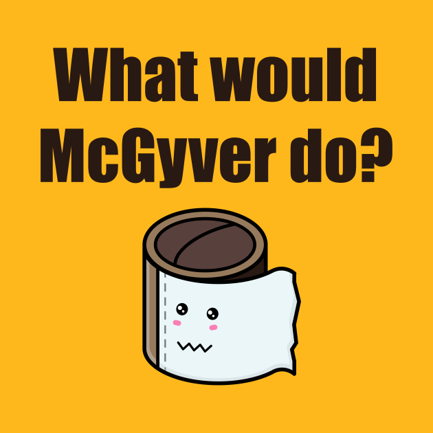 TeePublic: No toilet paper. What would McGyver do?
