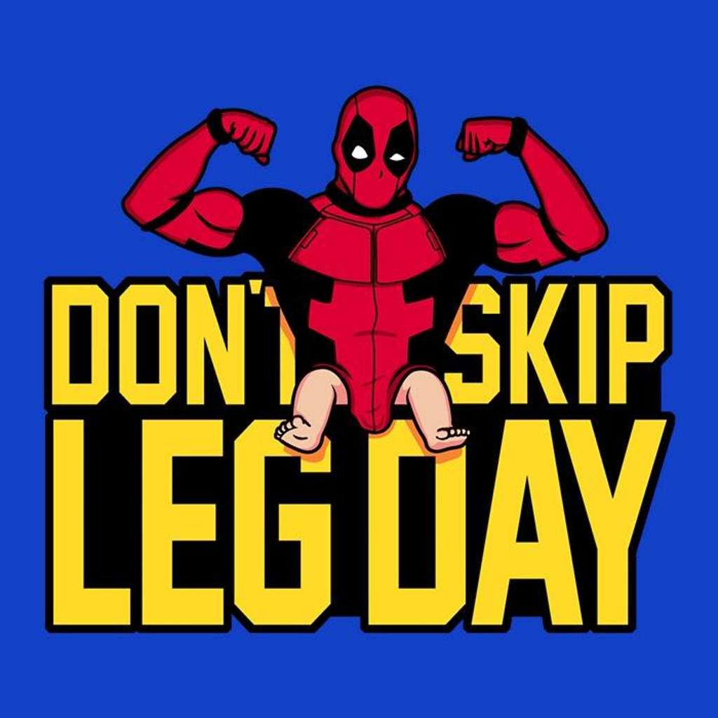 Once Upon a Tee: Don't Skip Leg Day