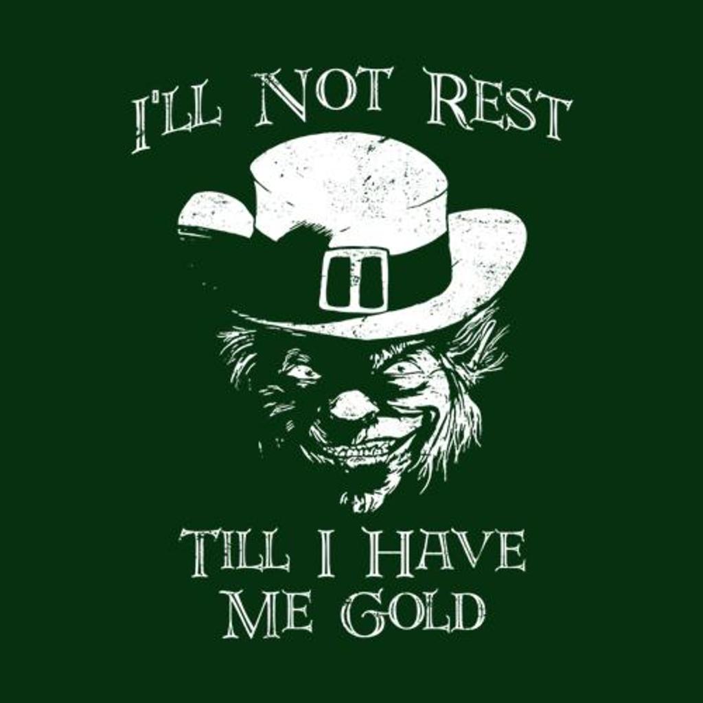 Five Finger Tees: I'll Not Rest Till I Have Me Gold T-Shirt
