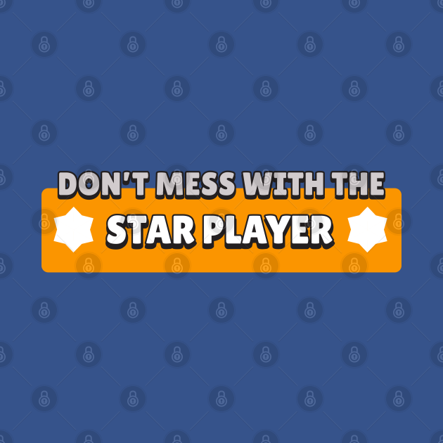 TeePublic: Don't Mess with the Star Player