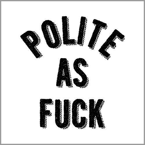 Five Finger Tees: Polite As Fuck T-Shirt