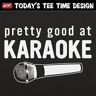 6 Dollar Shirts: Good At Karaoke
