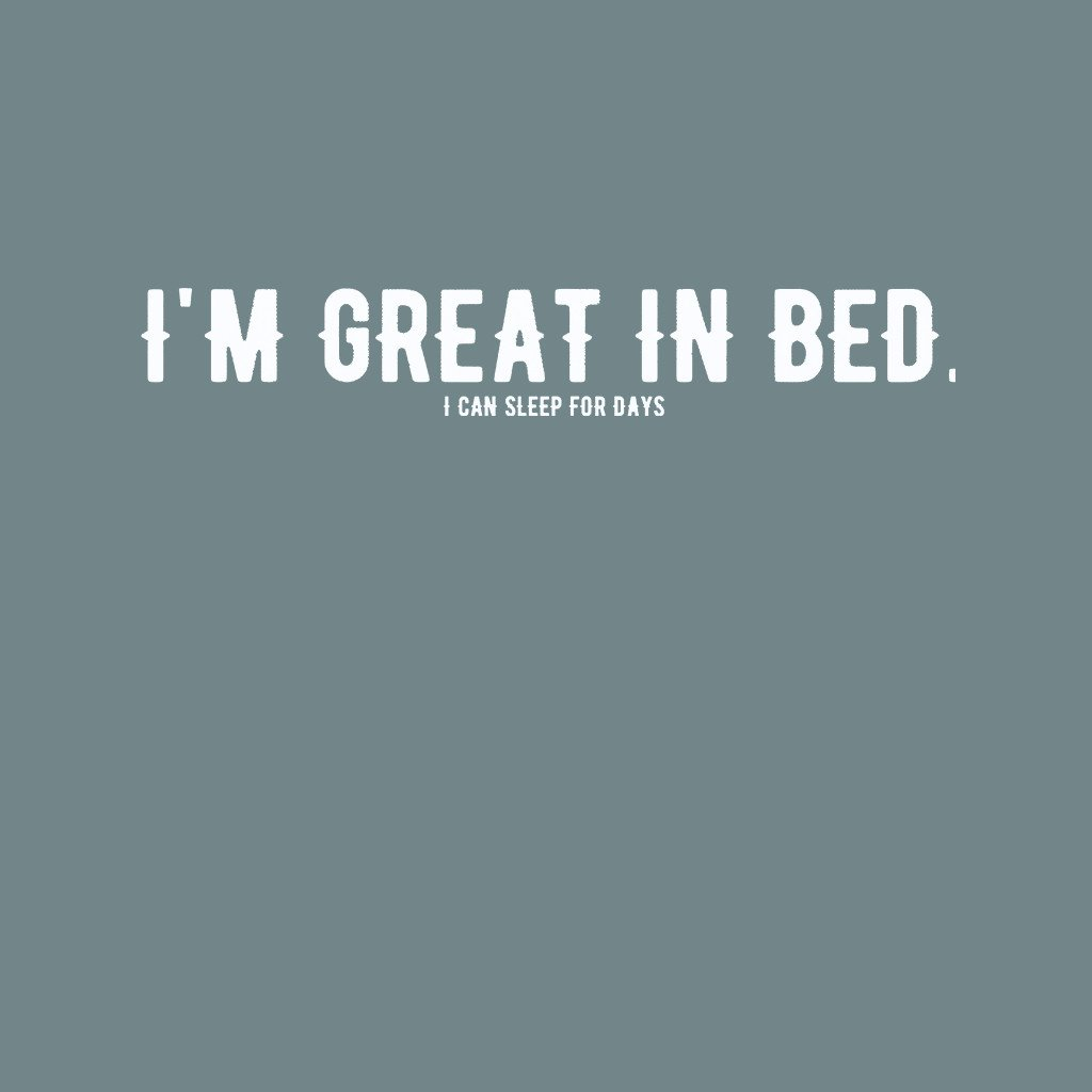 LivingTees: I'm Great In Bed. I Sleep For Days Tee