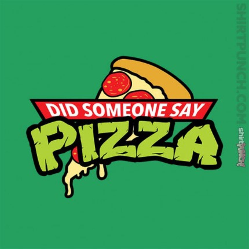 ShirtPunch: Did Someone Say Pizza