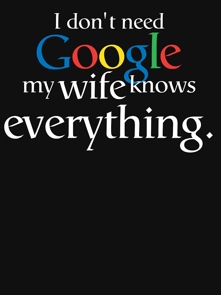 RedBubble: I Don't Need Google My Wife Knows Everything
