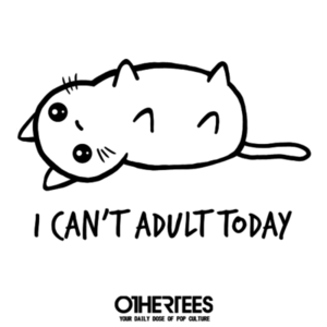 OtherTees: I can't adult today